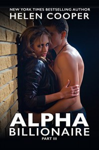 Alpha Billionaire 3 (Alpha Billionaire, Part Three) - Helen Cooper