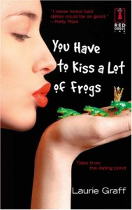 You Have to Kiss a Lot of Frogs - Laurie Graff