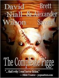 The Compleate Pigge - David Niall Wilson, Brett Alexander Savory, Christian Vega