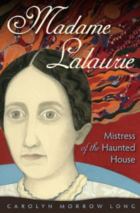Madame Lalaurie, Mistress of the Haunted House - Carolyn Morrow Long