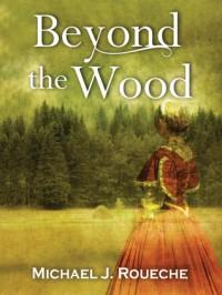 Beyond the Wood - Michael J. Roueche