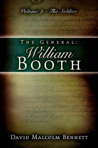 The General: William Booth, Vol. 2: The Soldier - David Malcolm Bennett