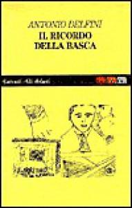 Il ricordo della Basca - Antonio Delfini