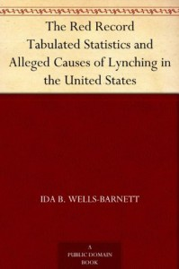 The Red Record Tabulated Statistics and Alleged Causes of Lynching in the United States - Ida B. Wells-Barnett
