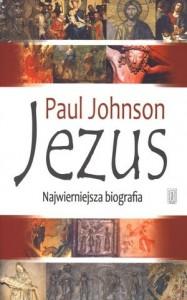 Jezus. Najwierniejsza biografia - Paul Johnson