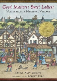 Good Masters! Sweet Ladies!: Voices from a Medieval Village - Laura Amy Schlitz, Robert Byrd