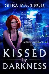 Kissed by Darkness (Sunwalker Saga) - Shéa MacLeod