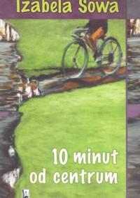 10 minut od centrum - Izabela Sowa