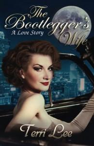 The Bootlegger's Wife: A Love Story - Terri Lee