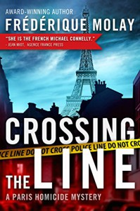 Crossing the Line: A Paris Homicide Mystery - Frédérique Molay, Anne Trager