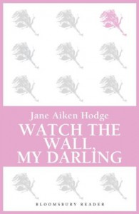 Watch the Wall, My Darling - Jane Aiken Hodge