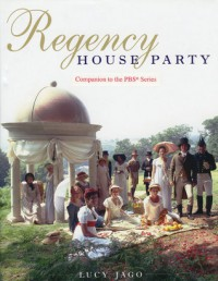 Regency House Party: Companion to the PBS Series - Lucy Jago