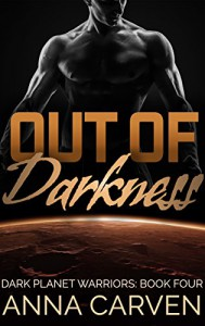 Out of Darkness: SciFi Alien Romance (Dark Planet Warriors Book 4) - Anna Carven