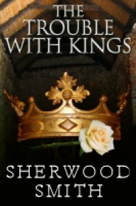The Trouble with Kings - Sherwood Smith