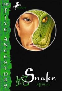 The Five Ancestors Book 3: Snake (The Five Ancestors, Book 3) - Jeff Stone