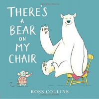 There's a Bear on My Chair - Ross Collins, Ross Collins