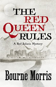 The Red Queen Rules (A Red Solaris Mystery Book 3) - Bourne Morris