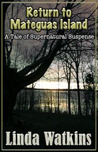 RETURN TO MATEGUAS ISLAND: A Tale of Supernatural Suspense - Linda  Watkins