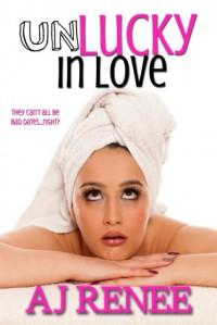 Unlucky in Love - A.J. Renee