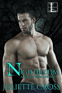 Nightbloom (Nightwing series Book 3) - Juliette Cross