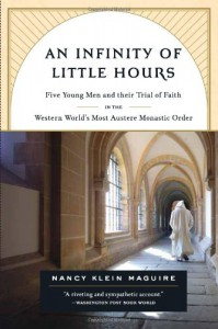 An Infinity of Little Hours: Five Young Men and Their Trial of Faith in the Western World's Most Austere Monastic Order - Nancy Klein Maguire