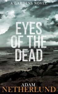 Eyes of the Dead (The Gardens, #1) - Adam Netherlund
