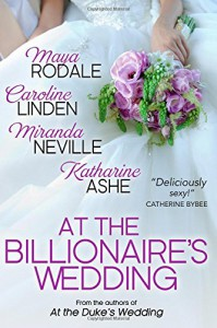 At the Billionaire's Wedding - Katharine Ashe, Miranda Neville, Maya Rodale, Caroline Linden