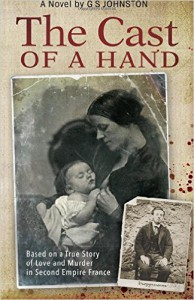 The Cast of a Hand: Based on a True Story of Love and Murder in Second Empire France - G.S.  Johnston