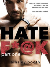Hate F*@k:part one: (romantic suspense serial) (The Horus Group Book 1) - Ainsley Booth