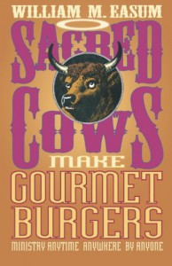 Sacred Cows Make Gourmet Burgers: Ministry Anytime, Anywhere, By Anyone - William M. Easum