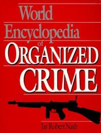 World Encyclopedia Of Organized Crime - Jay Robert Nash