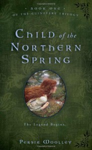 Child of the Northern Spring (Guinevere Trilogy) - Persia Woolley