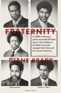 Fraternity: In 1968, a visionary priest recruited 20 black men to the College of the Holy Cross and changed their lives and the course of history. - Diane Brady