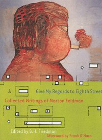 Give My Regards to Eighth Street: Collected Writings - Morton Feldman, Frank O'Hara