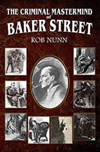 The Criminal Mastermind of Baker Street - Rob Nunn