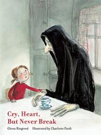 Cry, Heart, But Never Break - Glenn Ringtved, Charlotte Pardi, Robert Moulthrop