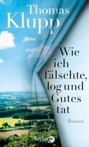 Wie ich fälschte, log und Gutes tat: Roman - Thomas Klupp