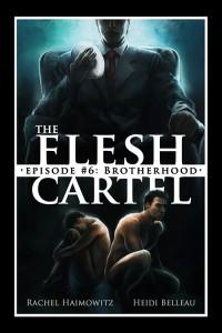 The Flesh Cartel #6: Brotherhood (The Flesh Cartel Season 2: Fragmentation) - Heidi Belleau,  'Rachel Haimowitz'