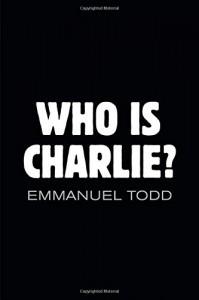 Who is Charlie: Xenophobia and the New Middle Class - Emmanuel Todd