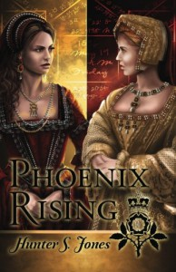 Phoenix Rising: A novel of Anne Boleyn - Hunter S. Jones