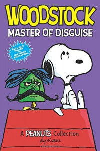 Woodstock: Master of Disguise: A Peanuts Collection - Charles M. Schulz