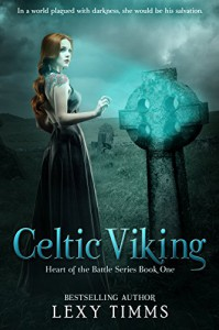 Celtic Viking: Historical Romance (Heart of the Battle Series Book 1) - Lexy Timms