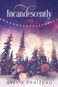 Incandescently (Incandescent Series) (Volume 1) - Sylvie Parizeau