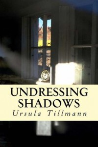 Undressing Shadows: Postwar Germany.the Story of Two Women - Ursula Tillmann
