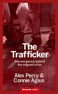 The Trafficker: The evil genius behind the migrant crisis - Connie Agius, Alex Perry