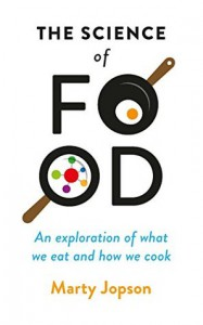 The Science of Food: An Exploration of What We Eat and How We Cook - Marty Jopson