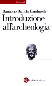 Introduzione all'archeologia classica come storia dell'arte antica - Ranuccio Bianchi Bandinelli, Luisa Franchi Dell'Orto
