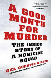 A Good Month for Murder: The Inside Story of a Homicide Squad - Del Quentin Wilber