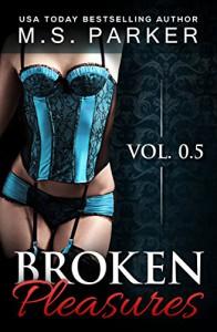 Broken Pleasures (A Prequel) - M. S. Parker