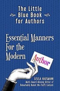 The Little Blue Book for Authors: Essential Manners for the Modern Author  - Gisela Hausmann